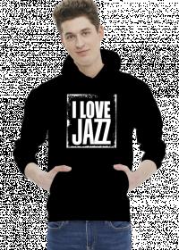 I love jazz - kocham jazz - bluza z kapturem