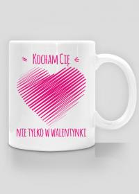 Walentynkowy kubek - kocham Cię nie tylko w Walentynki