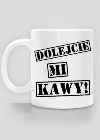 Dolejcie mi kawy! Kubek na kawę