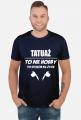 """Koszulka""""Tatuaż to nie hobby, to sposób na życie"""""""