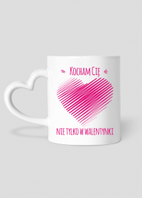 Kocham Cię nie tylko w Walentynki - kubek walentynkowy