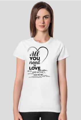 Koszulka damska walentynkowa - all you need is love and coffee and pizza