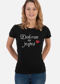 Koszulka Dobrze, że jesteś Czarna Damska