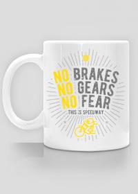 Kubek - NO BRAKES - NO GEARS - NO FEAR