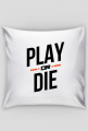 Poduszka - Play or die