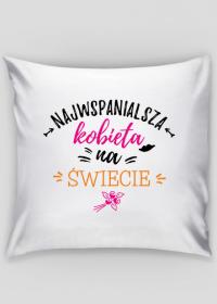 Najwspanialsza Kobieta Na Świecie - poduszka na Dzień Kobiet