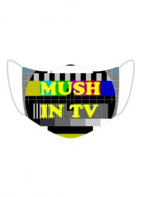 MUSH IN TV mask