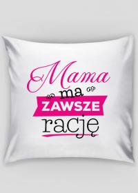 Mama ma zawsze rację poszewka na poduszkę dla mamy
