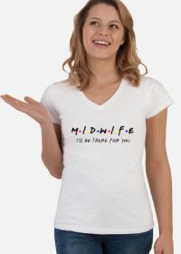 MIDWIFE - I'll be there for you - koszulka damska biała w serek
