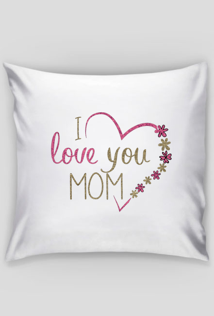 Poszewka na poduszkę na dzień mamy - I love you mom