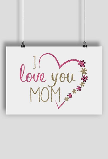 Plakat na dzień matki - I love you mom