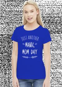 Just another manic mom day koszulka prezent dla mamy