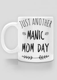 Kubek Just another manic mom day prezent na Dzień Matki
