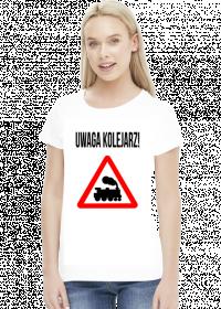 """Koszulka damska ,,Uwaga kolejarz!"""""""