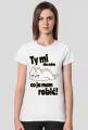 Napis Ty mi nie mów co ja mam robić - leniwy kot - damska koszulka