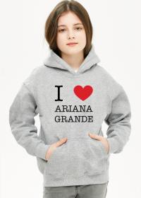 I love Ariana Grande bluza dziecięca dziewczęca z kapturem