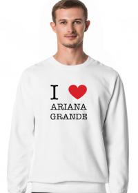I love Ariana Grande bluza męska