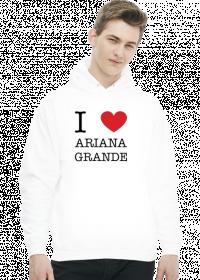 I love Ariana Grande bluza męska z kapturem
