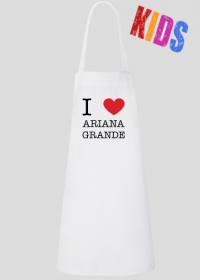 I love Ariana Grande fartuch dziecięcy