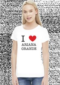 I love Ariana Grande koszulka damska