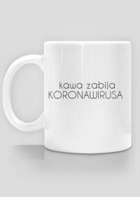 kawa zabija KORONAWIRUSA
