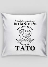 """Poszewka na poduszkę """"jasia"""" - Niektórzy mówią do mnie po imieniu,ale tylko najważniejsi mówią mi Tato"""