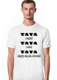 Koszulka Tata rządzi tata radzi tata nigdy cię nie zdradzi