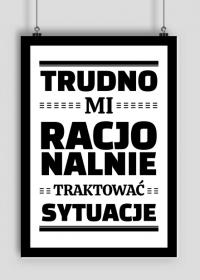 Plakat A2 - Trudno Mi Racjonalnie...