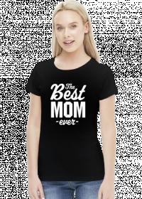 Koszulka - The Best Mom Ever