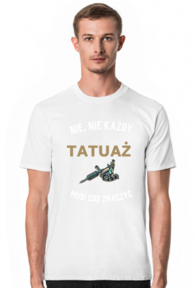 """Koszulka """"Nie, nie każdy tatuaż musi coś znaczyć"""""""