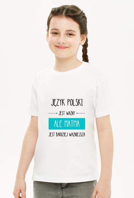 Język polski jest ważny ale matma jest bardziej ważniejsza koszulka dziewczęca