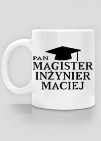 Kubek Pan Magister Inżynier z imieniem Maciej