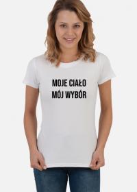 Moje ciało, mój wybór - koszulka damska #StrajkKobiet #PiekłoKobiet #WyrokNaKobiety
