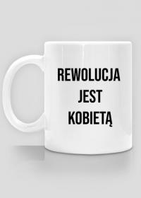 Rewolucja jest Kobietą - kubek #StrajkKobiet #PiekłoKobiet #WyrokNaKobiety