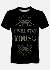 I WILL STAY YOUNG