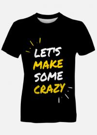 Lets make some crazy