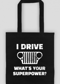 I Drive What's your Superpower? JEEP Wrangler CJ Grill, Torba
