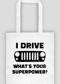 I Drive What's your Superpower? JEEP Wrangler JK Grill, Torba