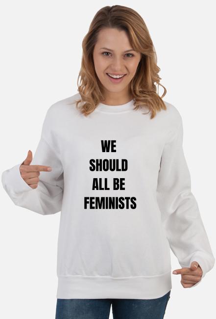 Bluza damska - We Should All Be Feminists (Oryginalny pomysł na prezent na Dzień Kobiet)