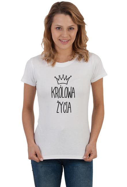 Koszulka damska - Królowa Życia (Oryginalny pomysł na prezent z okazji Dnia Kobiet)