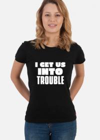 get us INTO trouble - koszulka damska z białym napisem