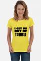 get us OUT OF trouble - koszulka damska z czarnym napisem