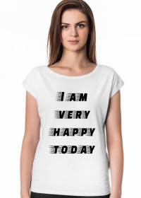 "T-shirt damski ""I am very happy today"""