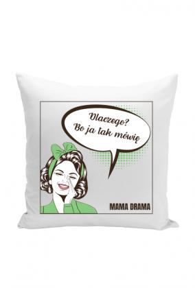 Poduszka dla mamy - Bo ja tak mówię (Prezent z okazji Dnia Matki)