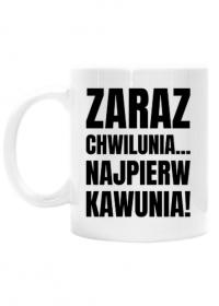 Kubek biały - Zaraz Chwilunia... Najpierw Kawunia!