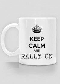 Keep calm and RALLY ON