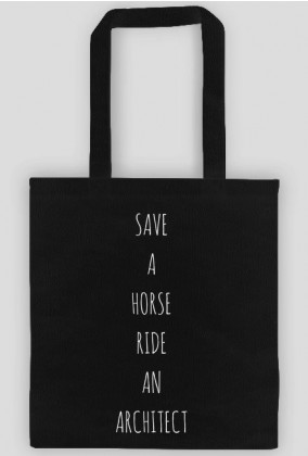 _SAVE A HORSE. RIDE AN ARCHITECT   torba