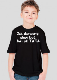 Koszulka dziecięca - Jak dorosnę chce myć taki jak TATA