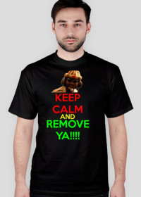KEEP CALM AND REMOVE YA!!!!