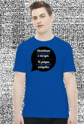 Uwielbiam rozmawiać o niczym (by Szymy.pl) - męska